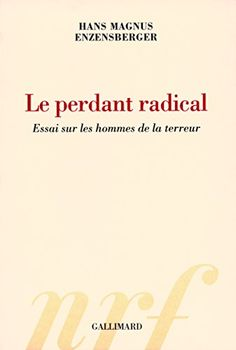 Télécharger Livre Le perdant radical: Essai sur les hommes de la terreur Ebook Kindle Epub PDF Gratuit