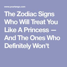 The Zodiac Signs Who Will Treat You Like A Princess — And The Ones Who Definitely Won't