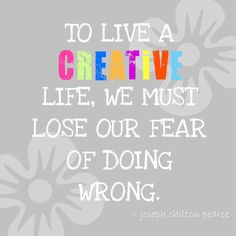 Good motto. A lot of children are scared of art or being creative as they fear doing wrong - we need to change this! In creativity and art, there is no wrong!