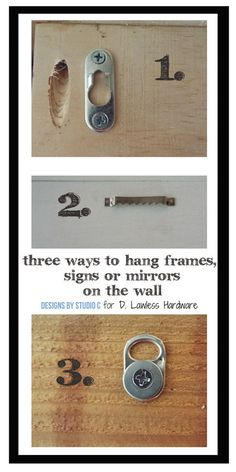 Three Ways to Hang Frames, Signs, or Mirrors ~ The D. Lawless Hardware Company Blog - The last tip is the cheapest and easiest way you've ever seen to hang frames!