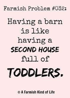 Farmish Problem #032: Having a barn is like having a second house full of toddlers Whiny, hungry, needy toddlers. ;) For more farmish problems, visit A Farmish Kind of Life!