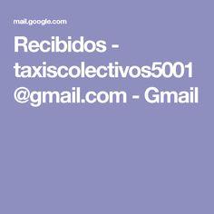 Recibidos - taxiscolectivos5001@gmail.com - Gmail