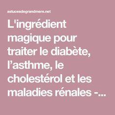 L'ingrédient magique pour traiter le diabète, l'asthme, le cholestérol et les maladies rénales - Astuces de grand mère Kidney Disease Diet, Natural Remedies, Magic, Recipes