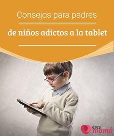 Consejos para padres de niños adictos a la tablet Hoy en día existe un nuevo tipo de inconveniente para los padres, los niños adictos a la tablet. Es muy común que nuestros pequeños cambien. #Padres #Niños #Tablet