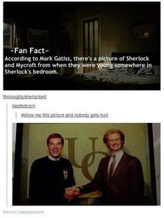 Fan Fact: According to Mark Gatiss, there's a picture of Sherlock and Mycroft from when they were young somewhere in Sherlock's bedroom.