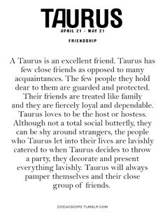 Taurus friendship so true my close friends I consider family