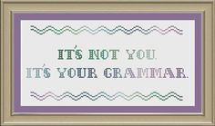 Its not you. Its your grammar: funny cross-stitch pattern. $3.00, via Etsy.