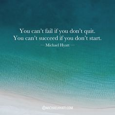 """""""You can't fail if you don't quit. You can succeed if you don't start."""" -Michael Hyatt"""