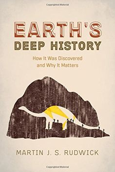 Earth's Deep History: How It Was Discovered and Why It Matters by Martin J. S. Rudwick   http://primo.lib.umn.edu/TWINCITIES:UMN_ALMA51611408720001701