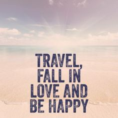 """""""Viaja, enamórate y se feliz."""""""