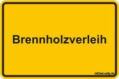 Brennholzverleih ... gefunden auf https://www.istdaslustig.de/spruch/51/pi