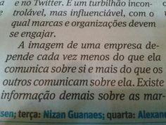 """""""A imagem de uma empresa depende cada vez menos do que ela comunica sobre si e mais do que os outros comunicam sobre ela."""" Nizan Guanaes"""