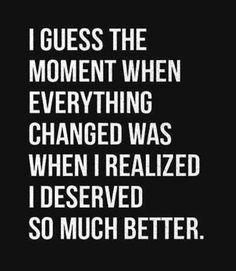 I deserved so much better