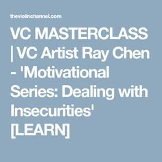 VC MASTERCLASS | VC Artist Ray Chen - 'Motivational Series: Dealing with Insecurities' [LEARN]