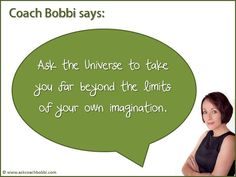Ask the Universe to take you far beyond the limits of your own imagination.  © Ask Coach Bobbi