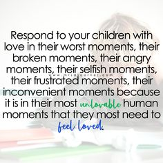 Respond to your children with love quote Preschool Behavior, Love Quotes, Inspirational Quotes, Teaching Quotes, Feeling Loved, Selfish, Child Development, Your Child, Inspire Me