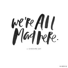 We're All Mad Here | Handlettering by Courtney Shelton / HIBRID |