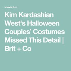 Kim Kardashian West's Halloween Couples' Costumes Missed This Detail | Brit + Co