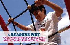 """5 REASONS WHY """"AGE APPROPRIATE"""" DOES NOT APPLY TO MY SON WITH AUTISM"""