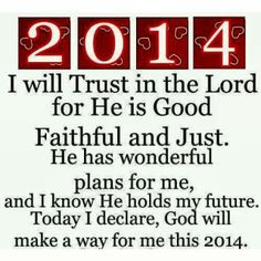 2014 I will trust in the Lord for he is good faithful and just. He has wonderful plans for me and I know he holds my future. Today I declare God will make a way for me in 2014 Christian Companies, Faith In God, God Is Good, Christian Quotes, Christian Motivation, Christian Faith, Word Of God, Gods Love, Wise Words