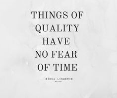 Things of quality have no fear of time. studio mantra. #timelesselegance