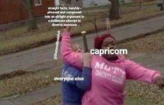 Capricorn meme, astrology meme, zodiac - m i r i a m - Astrology party Zodiac Capricorn, Zodiac Signs Capricorn, Zodiac Star Signs, Virgo Sign, Libra Facts, Astrology Signs, Aquarius, Libra Funny, Jokes