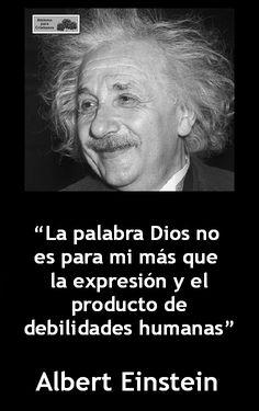 ... La palabra Dios no es para mí nada más que la expresión y el producto de las debilidades humanas. Albert Einstein.