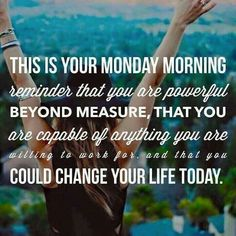 monday motivation younique I LOVE MONDAYS! This morning, my Rodan + Fields team is chatting all over our group page and running for amazing goals in their businesses. I love supporting and encouraging them. Come join us! Work Motivational Quotes, Work Quotes, Great Quotes, Quotes To Live By, Positive Quotes, Inspirational Quotes, Success Quotes, Youth Quotes, Biblical Quotes