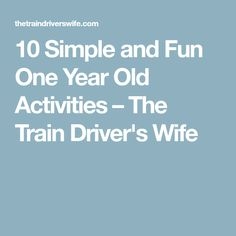 10 Simple and Fun One Year Old Activities – The Train Driver's Wife