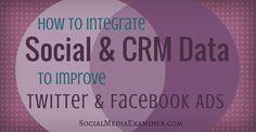 integrate social and crm data to improve ads Social Media Analytics, Social Media Tips, Social Media Marketing, Digital Marketing, Facebook Marketing, Internet Marketing, About Twitter, Google Plus, Twitter Tips