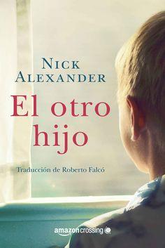 Nick Alexander, El otro hijo, Amazon Crossing, 2016. Ex Libris, Ebooks, Reading, Carrera, Authors, Kindle, Pray, Wordpress, Alice