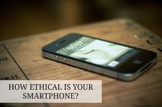 Fair Trade Fashion and Sustainable Living: How ethical is your smart phone? Forced Labor and Exploitation in the Tech Industry