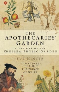 The Apothecaries' Garden: A History of the Chelsea Physic...
