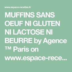 MUFFINS SANS OEUF NI GLUTEN NI LACTOSE NI BEURRE by Agence ™ Paris on www.espace-recettes.fr