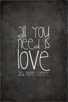 all you need is love.... and coffee