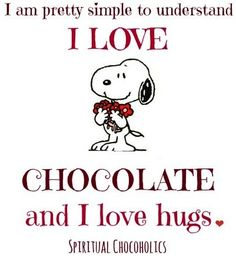 """I love chocolate and hugs"" Snoopy quote via www.Facebook.com/SpiritualChocoholics"