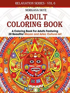 FREE TODAY Adult Coloring Book: Coloring Book For Adults Featuring 30 Beautiful Mayan And Aztec Cultural Art (Relaxation Series 6) by Morgana Skye http://www.amazon.com/dp/B016IP9H7C/ref=cm_sw_r_pi_dp_W-mjwb0VRT92D