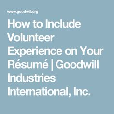 How to Include Volunteer Experience on Your Résumé |  Goodwill Industries International, Inc.