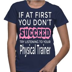 If At First You Don't Succeed Try Listening To Your Physical Trainer T-Shirt