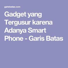 Gadget yang Tergusur karena Adanya Smart Phone - Garis Batas