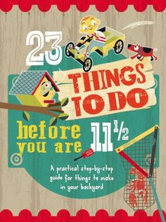 23 Things To Do Before You are 11 1 2  A practical step- 0a7052dc9f4