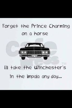 Supernatural / forget prince charming...Winchesters in the Impala