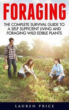 Foraging: The Complete Survival Guide To A Self-Sufficient Living And Foraging Wild Edible Plants (Foraging, Survival And Prepping) by Lauren Price http://www.amazon.com/dp/B01C4F5XL4/ref=cm_sw_r_pi_dp_VXE6wb1258G86