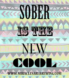 10 Reasons Why Sober Is The New Cool   http://www.miraclesarebrewing.com/10-reasons-why-sober-is-the-new-cool/