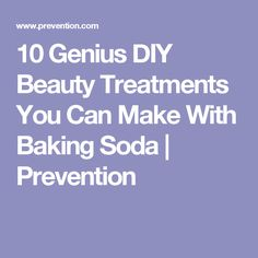 10 Genius DIY Beauty Treatments You Can Make With Baking Soda | Prevention