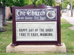 Dudeism Church Sign Generator - Dudeism I'm a Dudeist Priest. I am the author of this quote. Judy M. Funny Church Signs, Funny Signs, Dudeism, John David, Youre My Person, The Big Lebowski, Everything Funny, Latter Days, Jokes