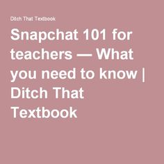 Snapchat 101 for teachers — What you need to know | Ditch That Textbook