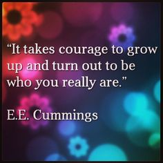 """It takes courage to grow up and turn out to be who you really are.""    E.E. Cummings    #quotes #qotd #qod #motivation #inspiration"
