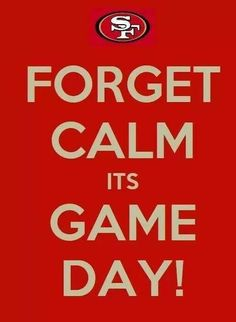 Forget calm it's game day! Go Niners! Football Love, Best Football Team, Football Season, Nfl Football, Montana Football, Football Quotes, Niners Girl, Sf Niners, Forty Niners