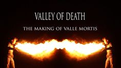 VALLEY OF DEATH -- The Making of VALLE MORTIS